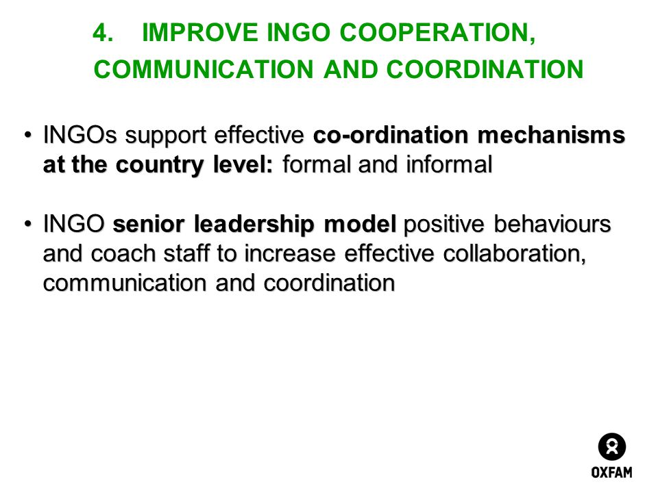 4.IMPROVE INGO COOPERATION, COMMUNICATION AND COORDINATION INGOs support effective co-ordination mechanisms at the country level: formal and informalI