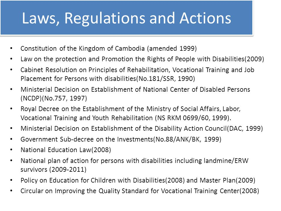 Laws, Regulations and Actions Constitution of the Kingdom of Cambodia (amended 1999) Law on the protection and Promotion the Rights of People with Dis