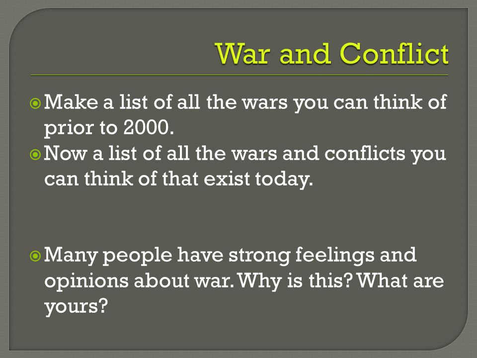  Make a list of all the wars you can think of prior to 2000.  Now a list of all the wars and conflicts you can think of that exist today.  Many peo