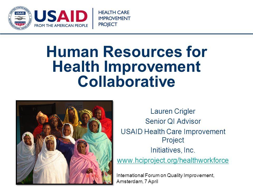 1 Human Resources for Health Improvement Collaborative Lauren Crigler Senior QI Advisor USAID Health Care Improvement Project Initiatives, Inc.
