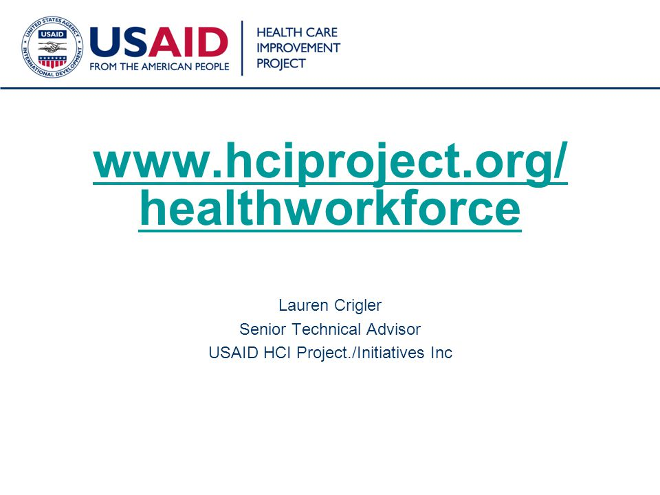 15 www.hciproject.org/ healthworkforce Lauren Crigler Senior Technical Advisor USAID HCI Project./Initiatives Inc