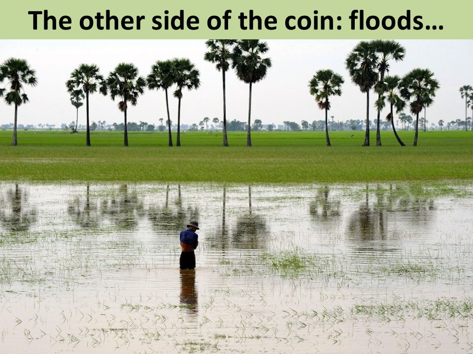 The other side of the coin: floods…