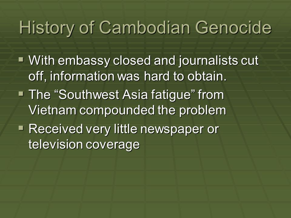 """History of Cambodian Genocide  With embassy closed and journalists cut off, information was hard to obtain.  The """"Southwest Asia fatigue"""" from Vietn"""