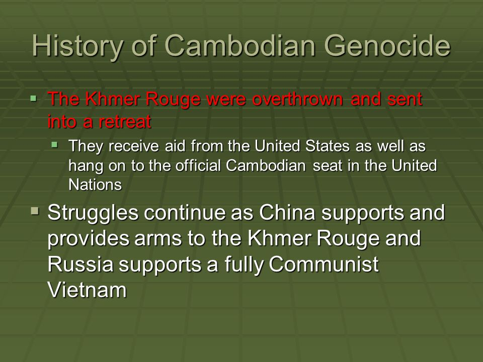 History of Cambodian Genocide  The Khmer Rouge were overthrown and sent into a retreat  They receive aid from the United States as well as hang on t