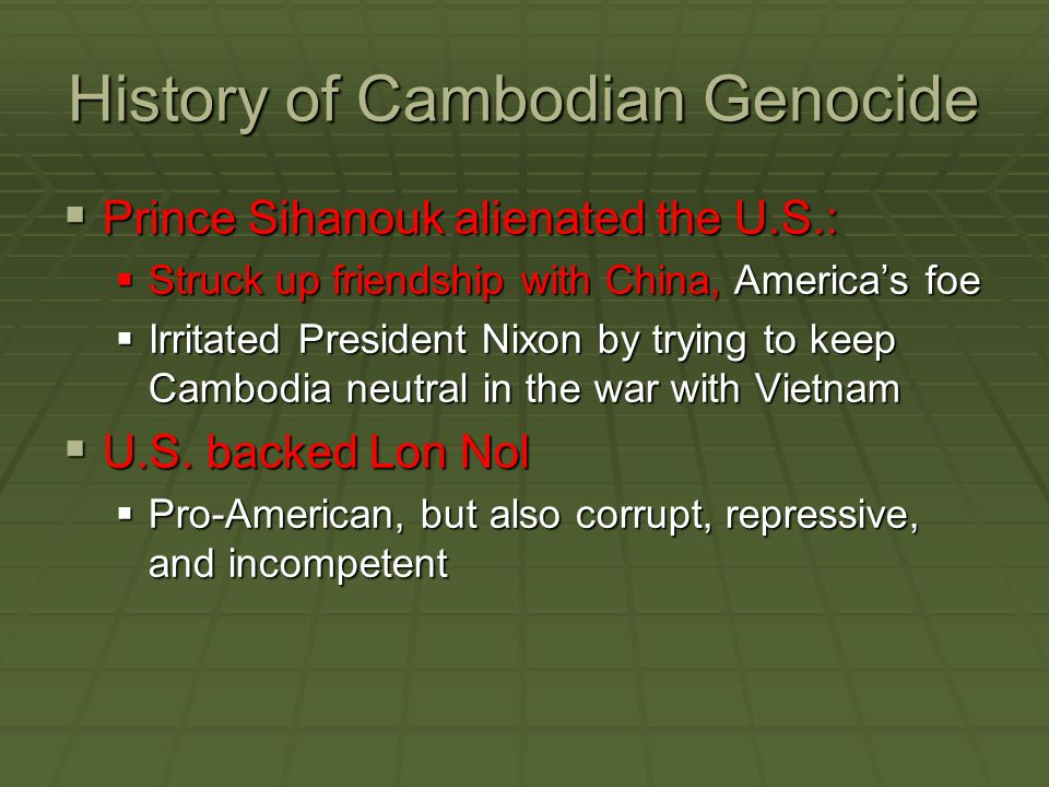 Background  In 1949 Pol Pot- real name was Soloth Sar- went to college in Paris  Became interested in Marxism  1953 returned to Cambodia and led a communist movement  1954- Cambodia gained independence from France  1962- Became leader of Cambodian Communist Party  But had to flee to the jungle because Prince Sihanouk did not agree with him  Formed the Khmer Rouge and waged a war against Sihanouk