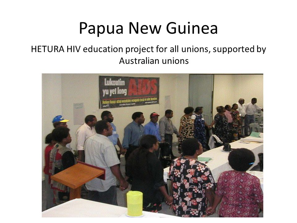 Papua New Guinea HETURA HIV education project for all unions, supported by Australian unions