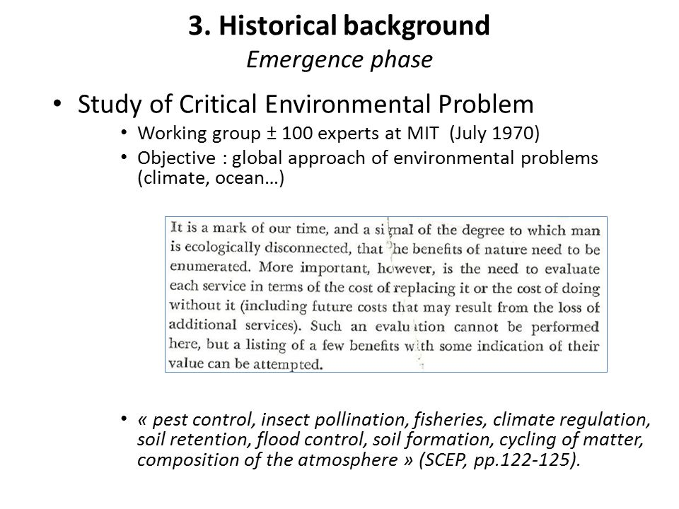 3. Historical background Emergence phase Study of Critical Environmental Problem Working group ± 100 experts at MIT (July 1970) Objective : global app