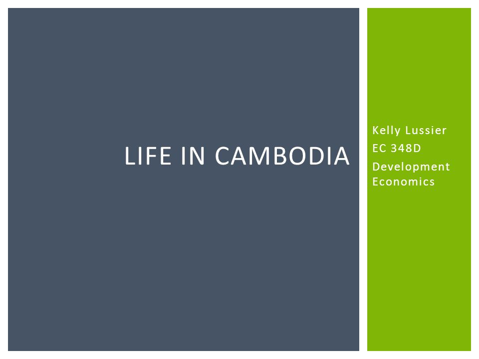 Kelly Lussier EC 348D Development Economics LIFE IN CAMBODIA
