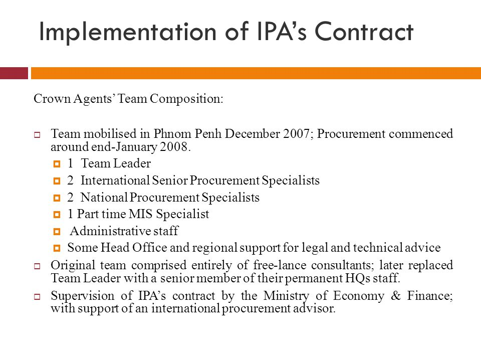 Implementation of IPA's Contract Crown Agents' Team Composition:  Team mobilised in Phnom Penh December 2007; Procurement commenced around end-Januar