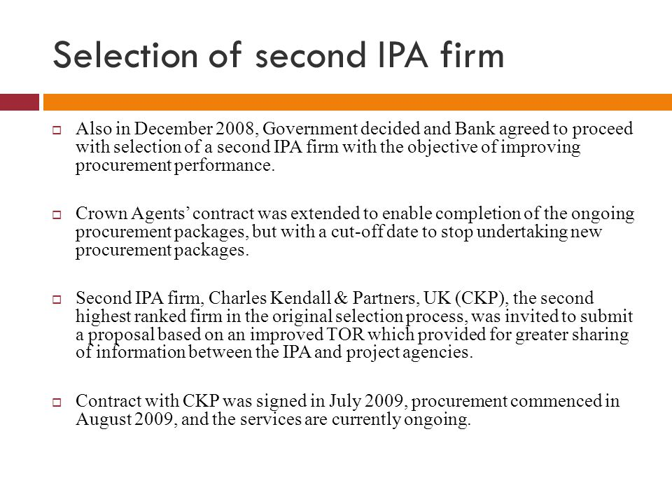 Selection of second IPA firm  Also in December 2008, Government decided and Bank agreed to proceed with selection of a second IPA firm with the objec