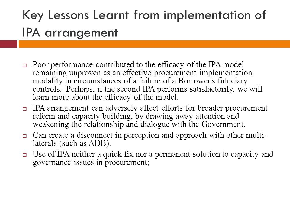 Key Lessons Learnt from implementation of IPA arrangement  Poor performance contributed to the efficacy of the IPA model remaining unproven as an eff