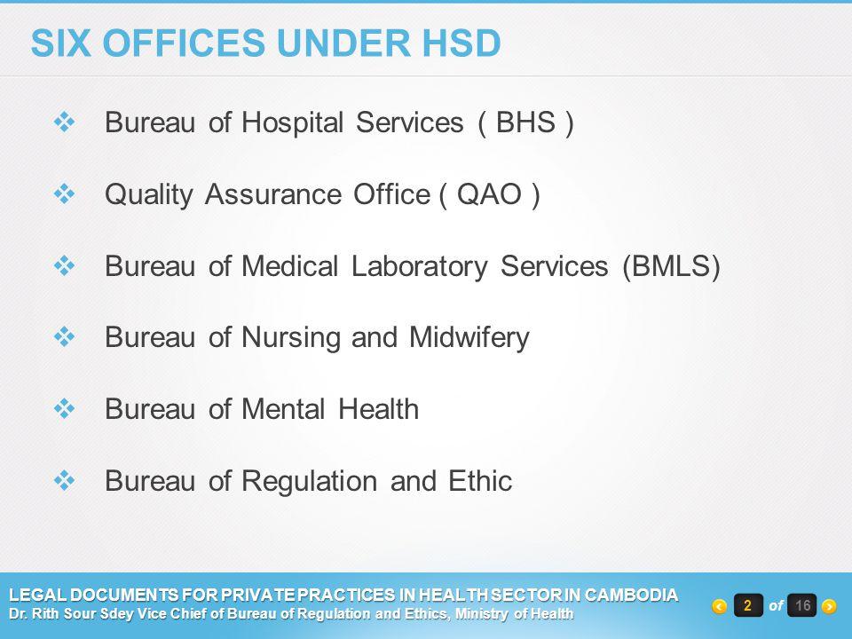 SIX OFFICES UNDER HSD  Bureau of Hospital Services ( BHS )  Quality Assurance Office ( QAO )  Bureau of Medical Laboratory Services (BMLS)  Bureau