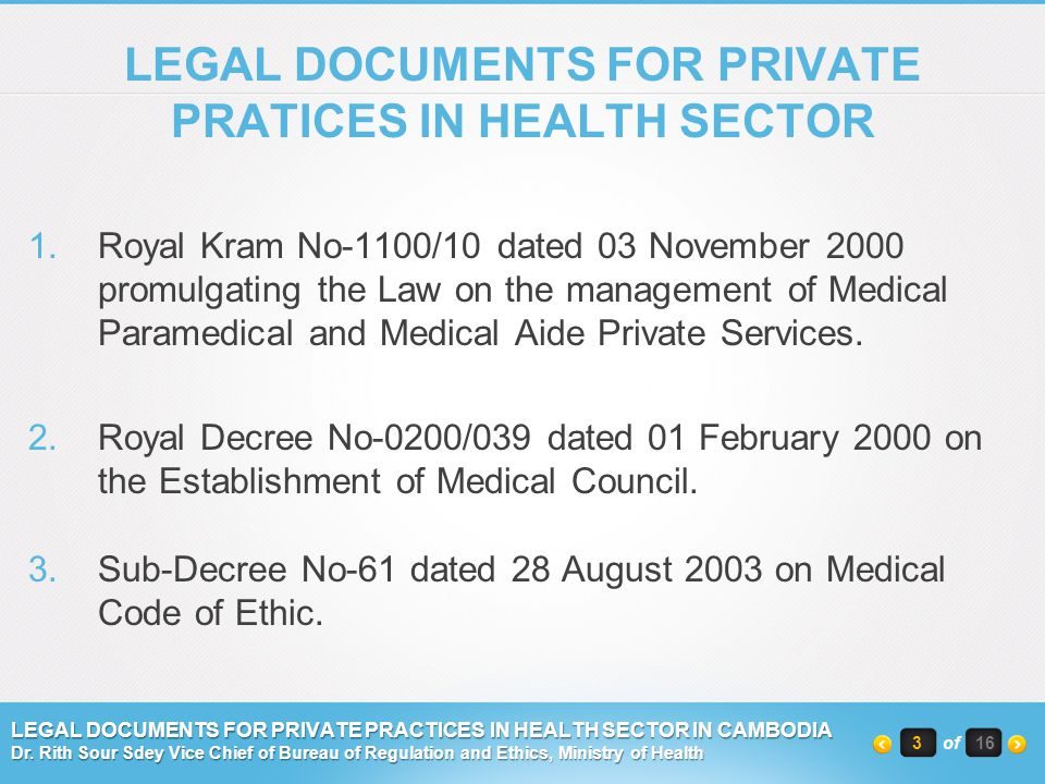 LEGAL DOCUMENTS FOR PRIVATE PRATICES IN HEALTH SECTOR 1.Royal Kram No-1100/10 dated 03 November 2000 promulgating the Law on the management of Medical