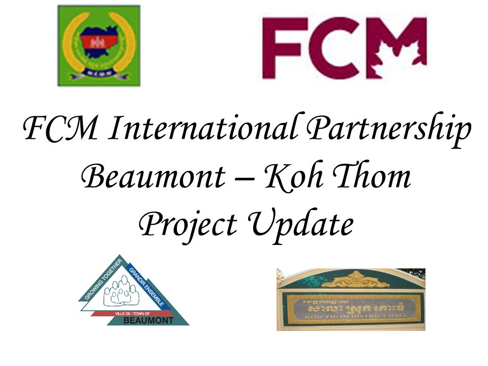 FCM International Partnership Beaumont – Koh Thom Project Update