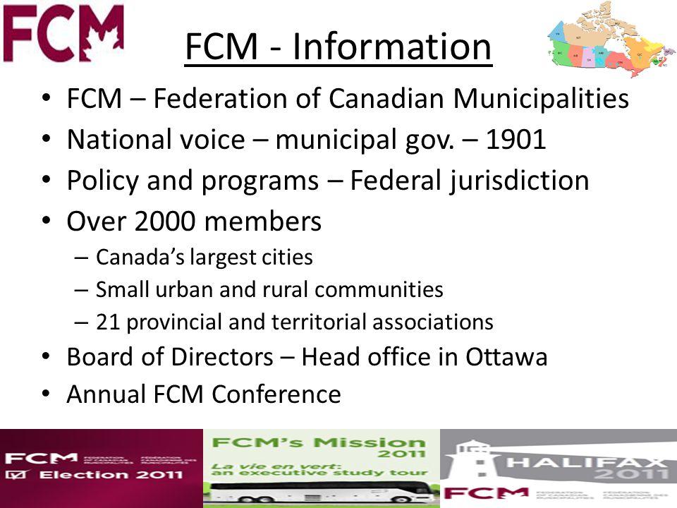 FCM - Information FCM – Federation of Canadian Municipalities National voice – municipal gov.