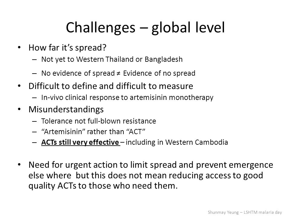 Challenges – global level How far it's spread? – Not yet to Western Thailand or Bangladesh – No evidence of spread ≠ Evidence of no spread Difficult t