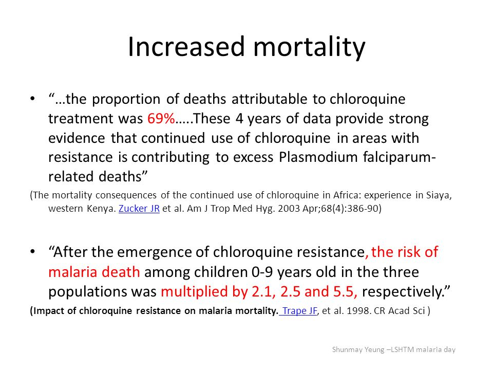 "Increased mortality ""…the proportion of deaths attributable to chloroquine treatment was 69%…..These 4 years of data provide strong evidence that cont"