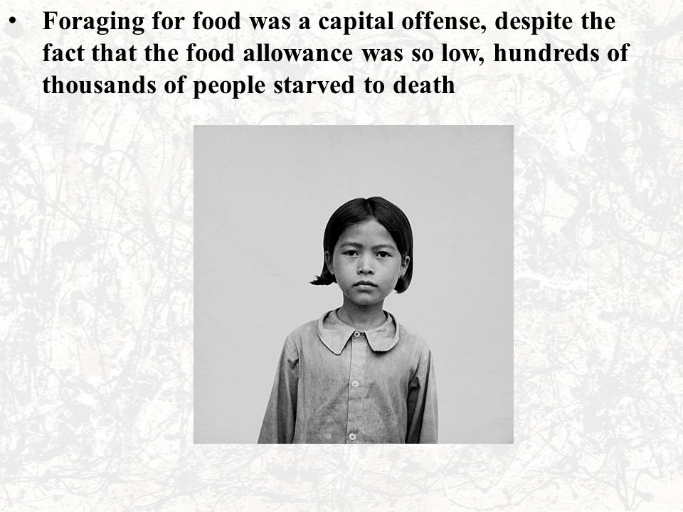 Foraging for food was a capital offense, despite the fact that the food allowance was so low, hundreds of thousands of people starved to death