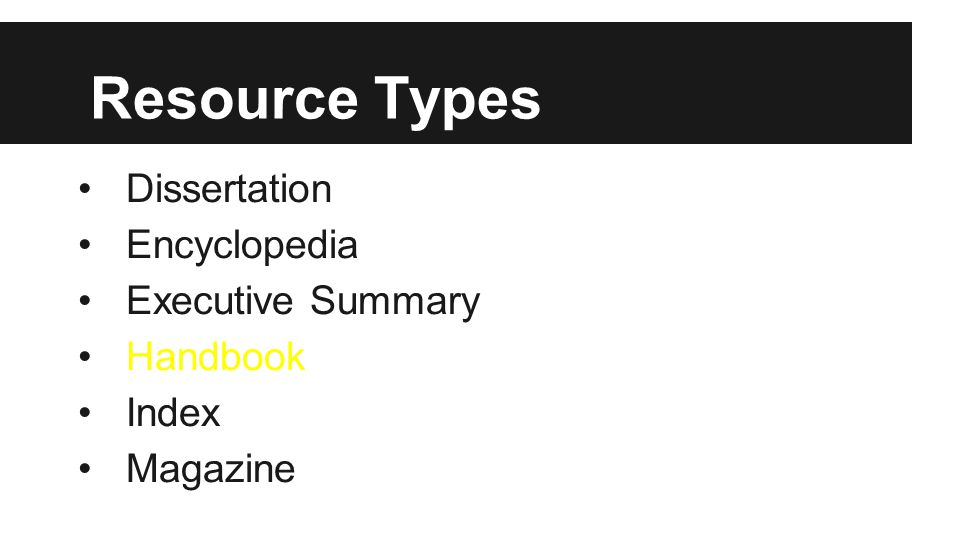 Resource Types Dissertation Encyclopedia Executive Summary Handbook Index Magazine