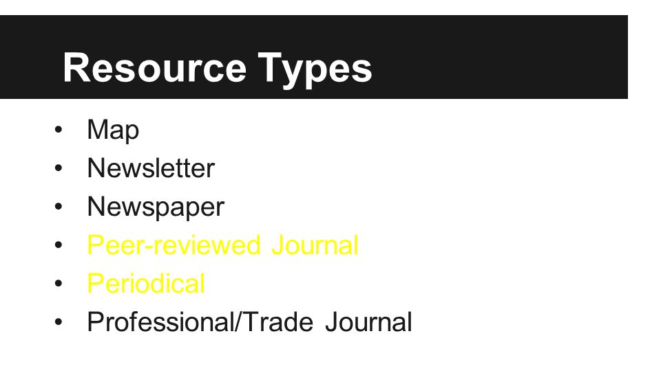 Resource Types Map Newsletter Newspaper Peer-reviewed Journal Periodical Professional/Trade Journal