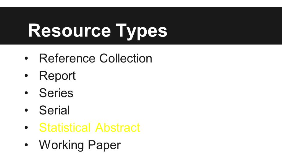 Resource Types Reference Collection Report Series Serial Statistical Abstract Working Paper