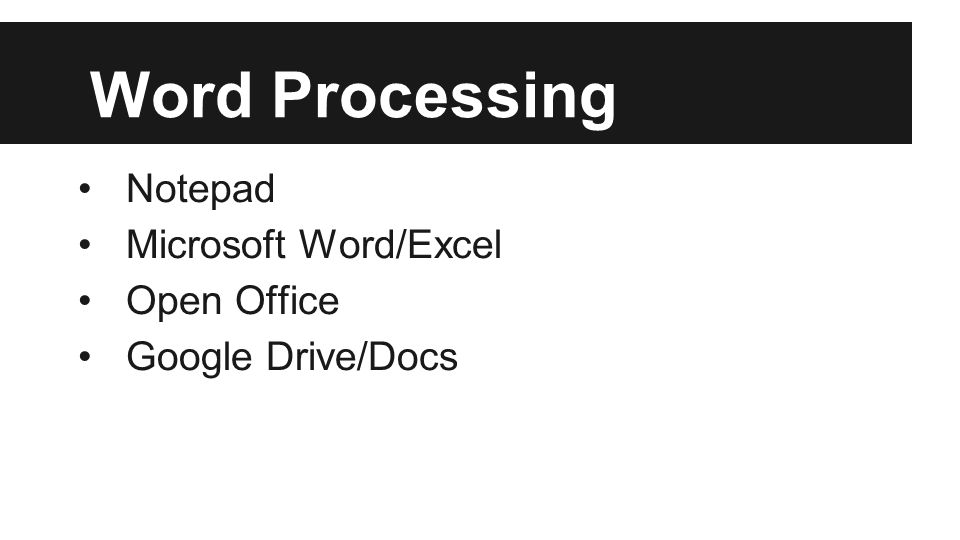Word Processing Notepad Microsoft Word/Excel Open Office Google Drive/Docs