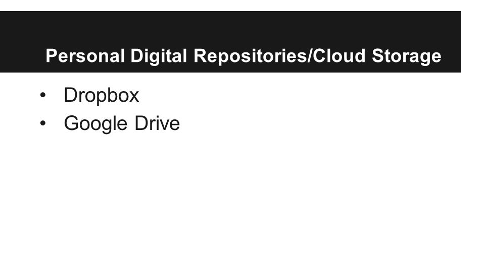Personal Digital Repositories/Cloud Storage Dropbox Google Drive