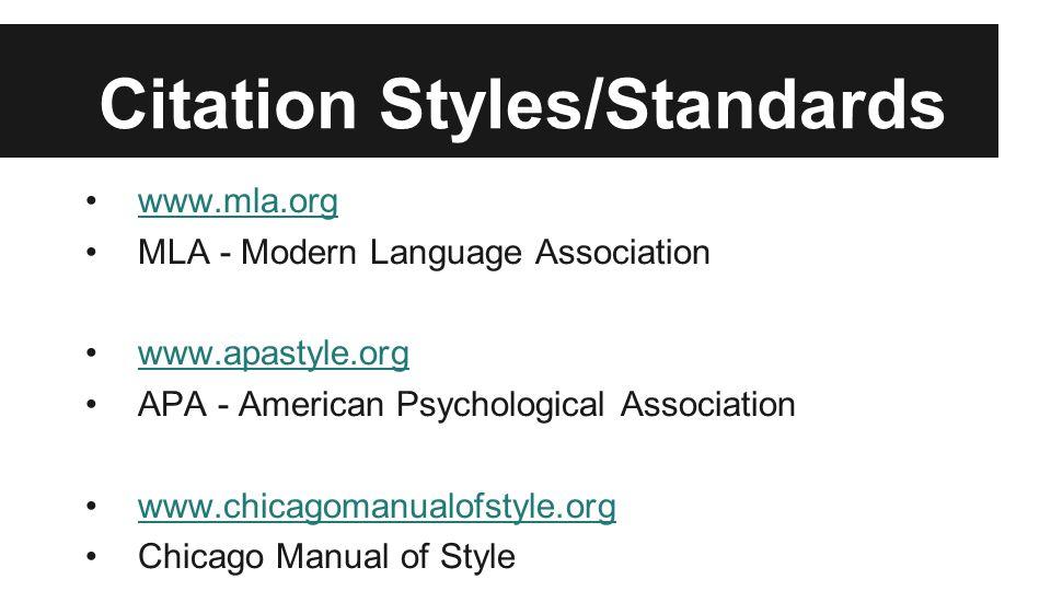 Citation Styles/Standards www.mla.org MLA - Modern Language Association www.apastyle.org APA - American Psychological Association www.chicagomanualofs