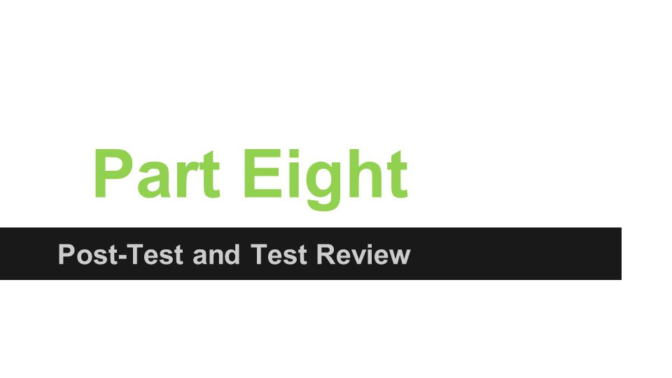 Part Eight Post-Test and Test Review