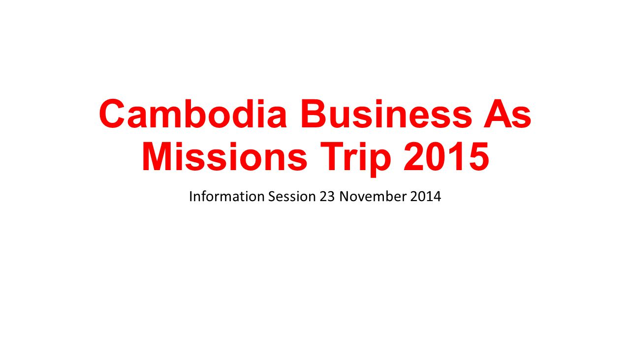 Cambodia Business As Missions Trip 2015 Information Session 23 November 2014