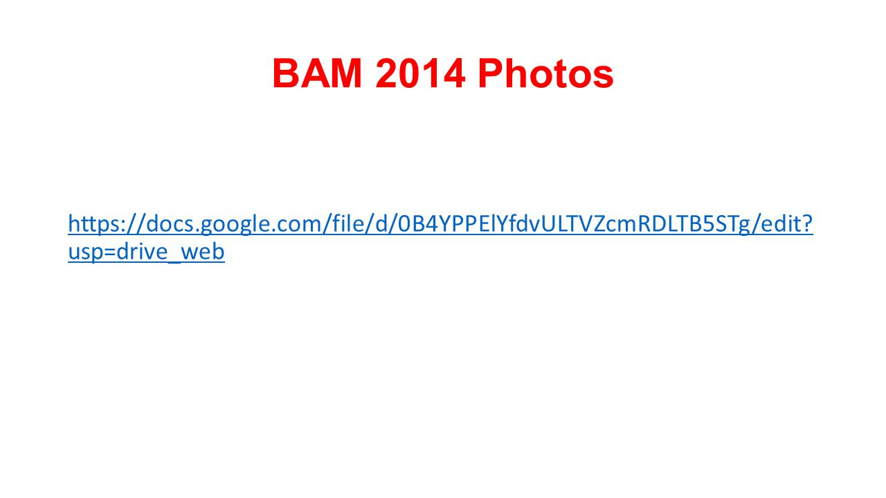 BAM 2014 Photos https://docs.google.com/file/d/0B4YPPElYfdvULTVZcmRDLTB5STg/edit usp=drive_web
