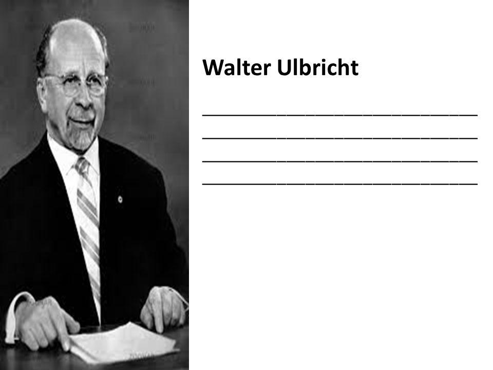 Walter Ulbricht _____________________________ _____________________________
