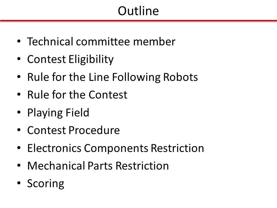 Outline Technical committee member Contest Eligibility Rule for the Line Following Robots Rule for the Contest Playing Field Contest Procedure Electro