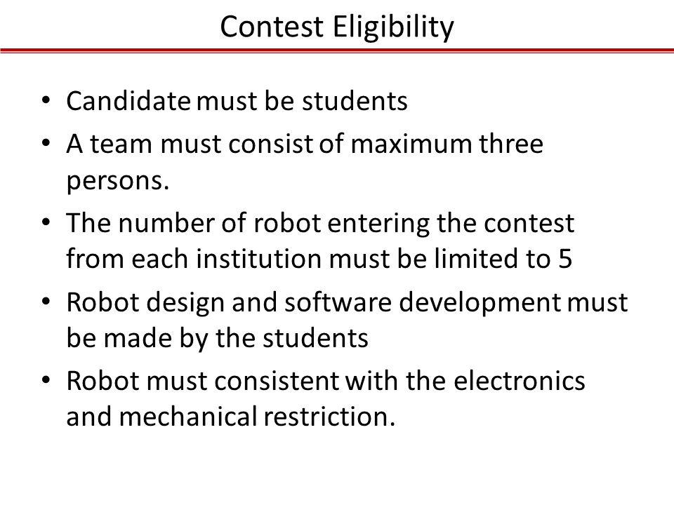Contest Eligibility Candidate must be students A team must consist of maximum three persons. The number of robot entering the contest from each instit