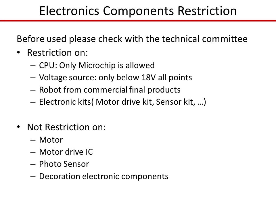 Electronics Components Restriction Before used please check with the technical committee Restriction on: – CPU: Only Microchip is allowed – Voltage so