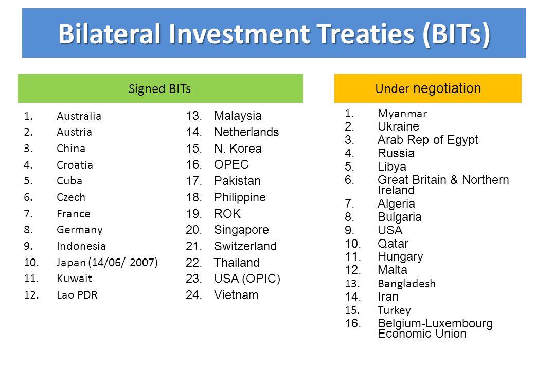Bilateral Investment Treaties (BITs) 1.Australia 2.Austria 3.China 4.Croatia 5.Cuba 6.Czech 7.France 8.Germany 9.Indonesia 10.Japan (14/06/ 2007) 11.K