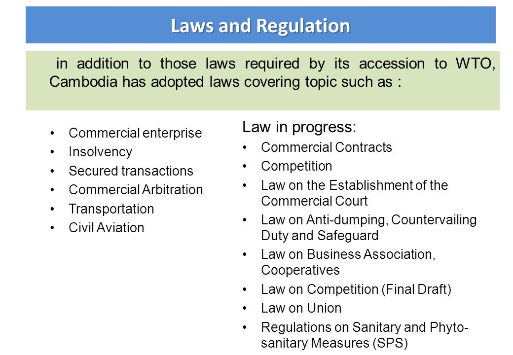 in addition to those laws required by its accession to WTO, Cambodia has adopted laws covering topic such as : Commercial enterprise Insolvency Secure