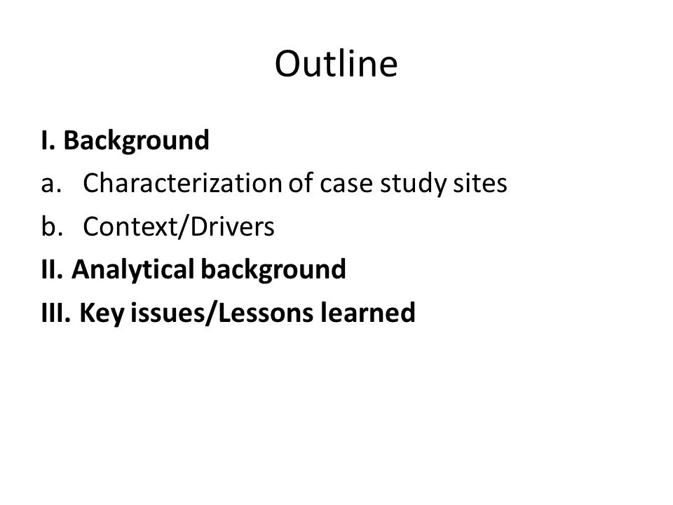 Outline I.Background a.Characterization of case study sites b.Context/Drivers II.