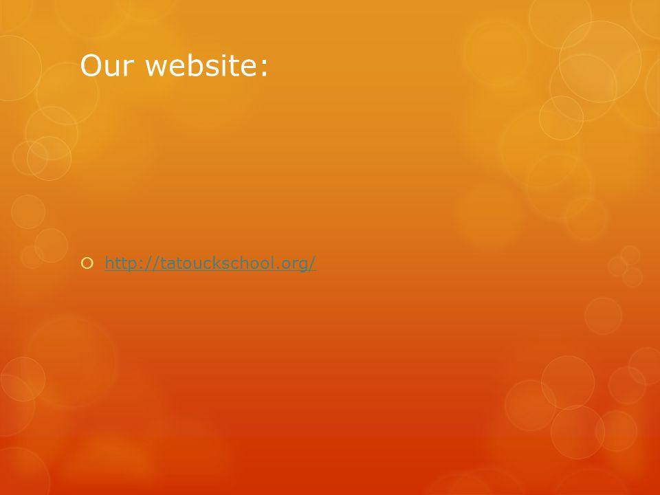 Our website:  http://tatouckschool.org/ http://tatouckschool.org/