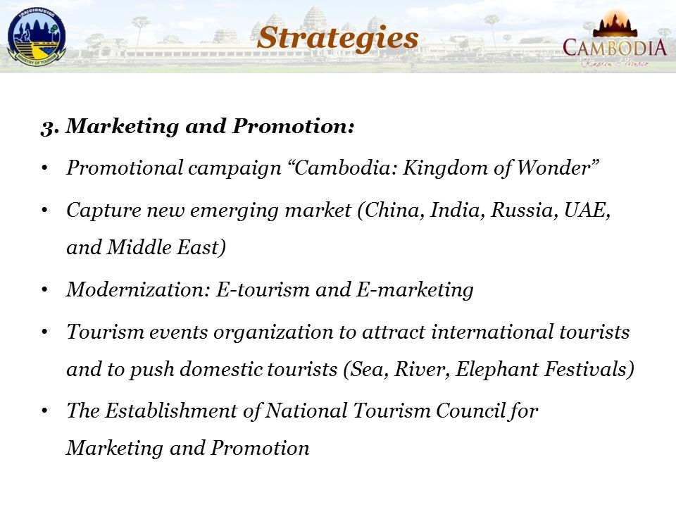 """Strategies 3. Marketing and Promotion: Promotional campaign """"Cambodia: Kingdom of Wonder"""" Capture new emerging market (China, India, Russia, UAE, and"""