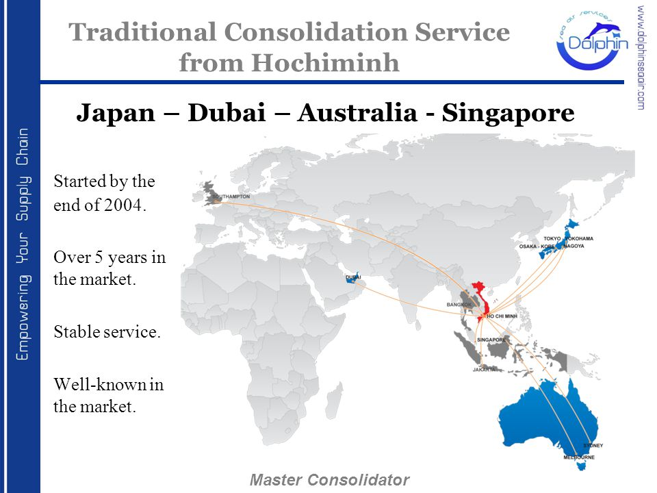 Traditional Consolidation Service from Hochiminh Started by the end of 2004. Over 5 years in the market. Stable service. Well-known in the market. Jap