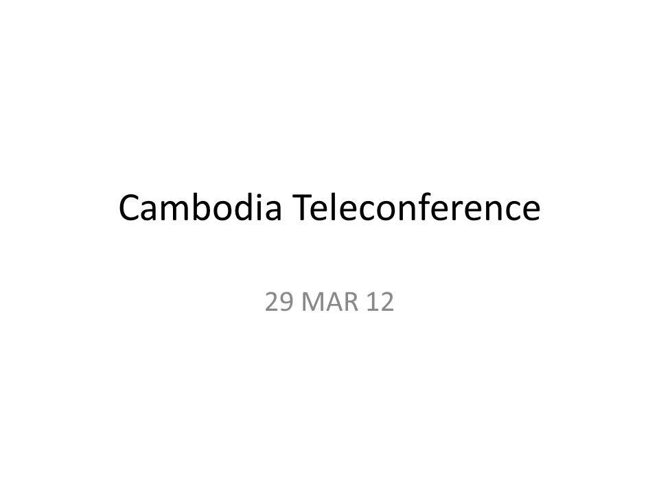 Cambodia Teleconference 29 MAR 12