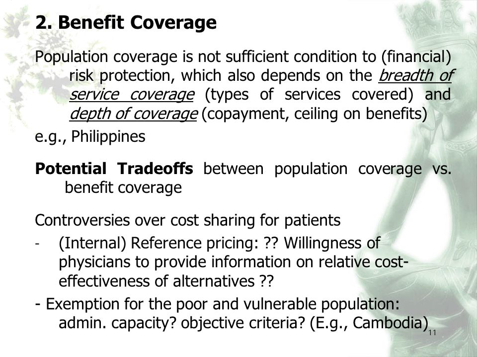 2. Benefit Coverage Population coverage is not sufficient condition to (financial) risk protection, which also depends on the breadth of service cover
