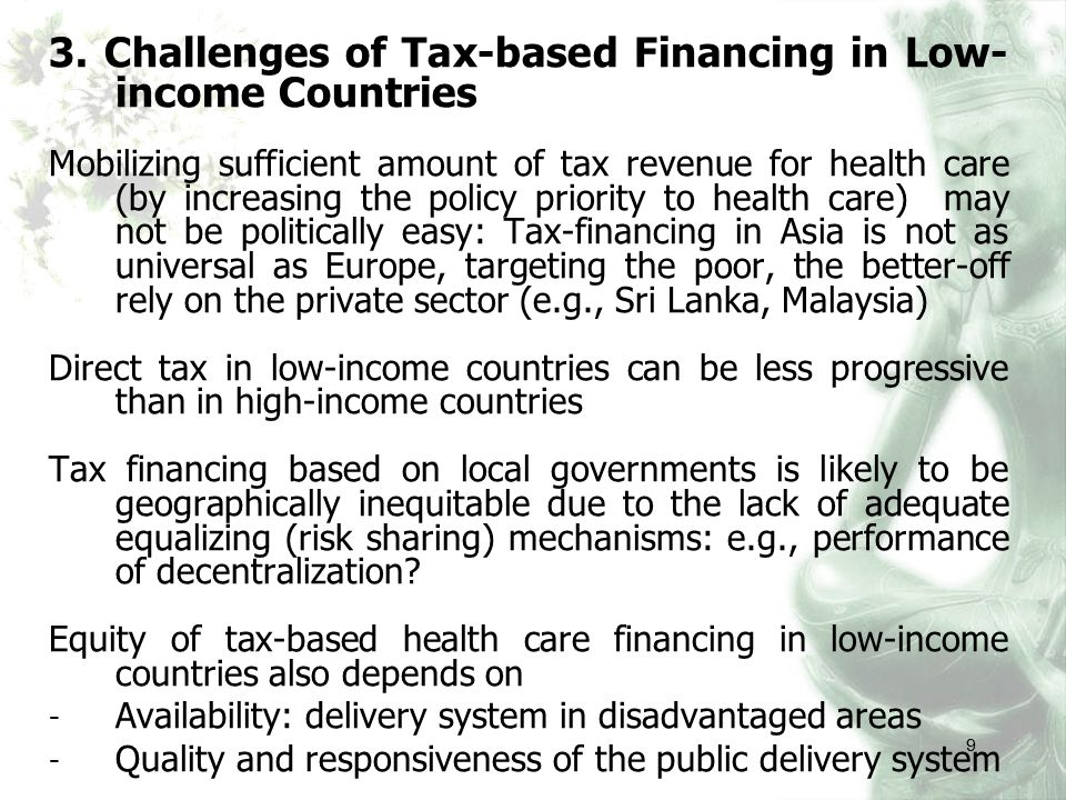 9 3. Challenges of Tax-based Financing in Low- income Countries Mobilizing sufficient amount of tax revenue for health care (by increasing the policy