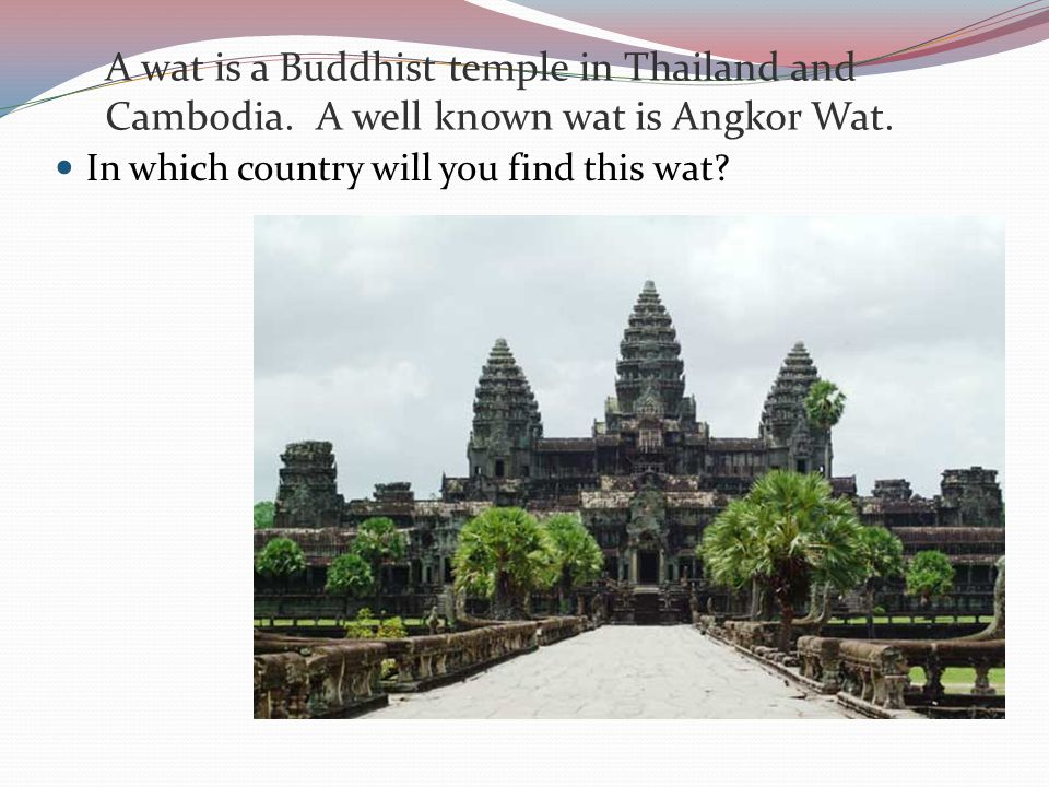 A wat is a Buddhist temple in Thailand and Cambodia.
