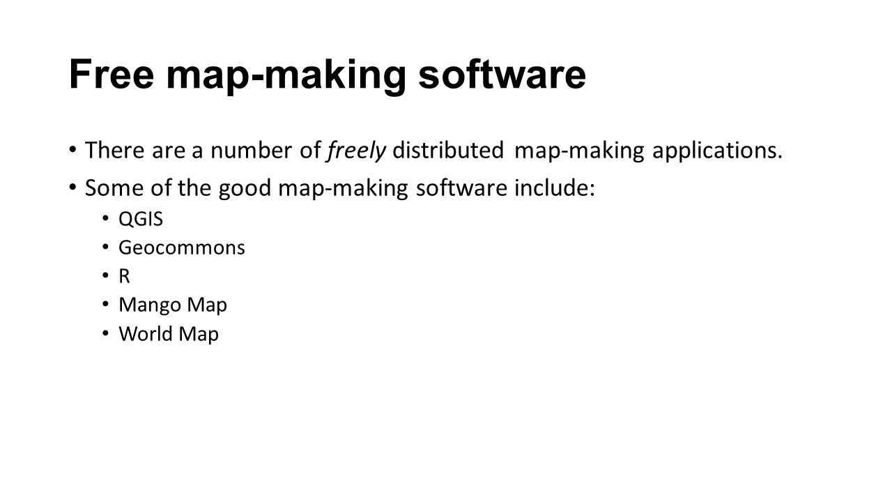 Free map-making software There are a number of freely distributed map-making applications.