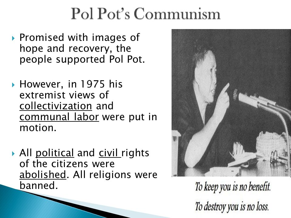  Promised with images of hope and recovery, the people supported Pol Pot.