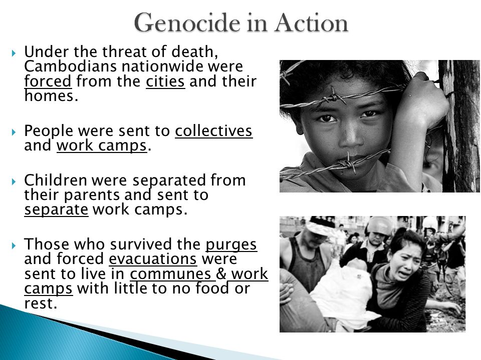  Under the threat of death, Cambodians nationwide were forced from the cities and their homes.