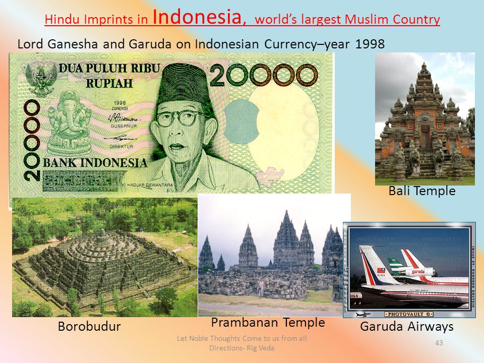 Let Noble Thoughts Come to us from all Directions- Rig Veda 43 Hindu Imprints in Indonesia, world's largest Muslim Country Borobudur Prambanan Temple Lord Ganesha and Garuda on Indonesian Currency–year 1998 Garuda Airways Bali Temple