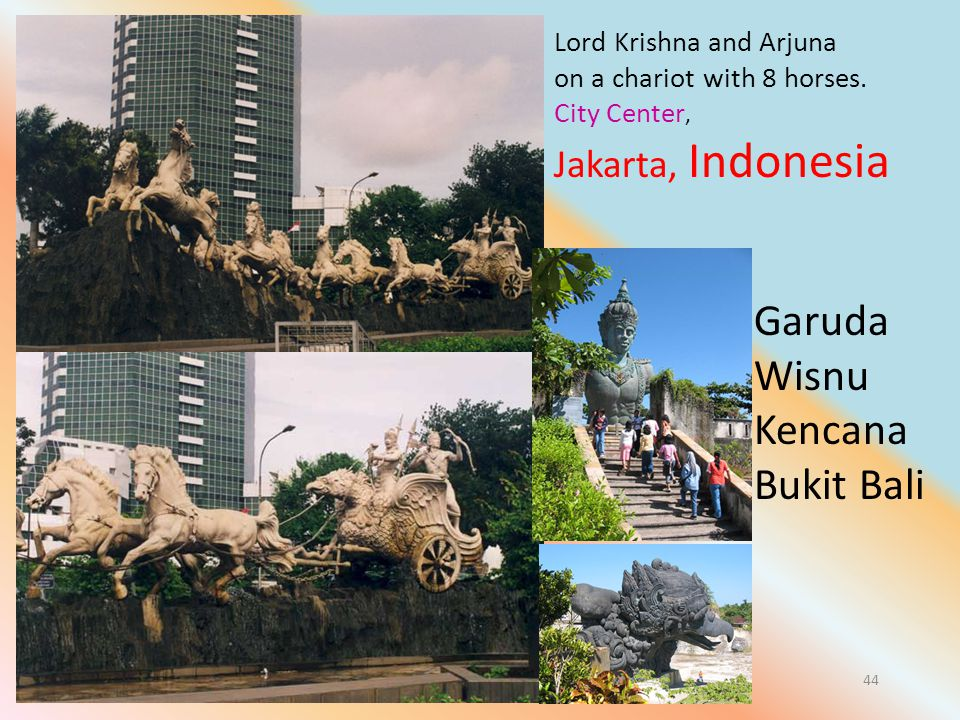 Let Noble Thoughts Come to us from all Directions- Rig Veda 44 Lord Krishna and Arjuna on a chariot with 8 horses. City Center, Jakarta, Indonesia Gar